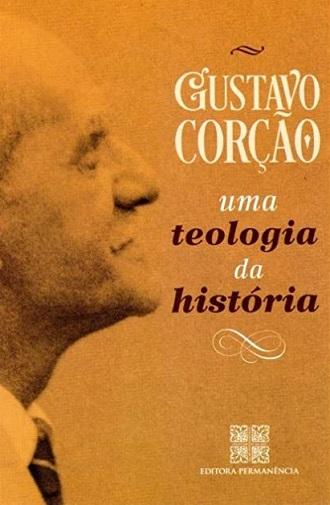 Uma Teologia da História – Gustavo Corção