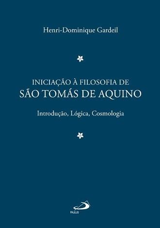 Iniciação a Filosofia de Santo Tomá de Aquino – Vol. 1